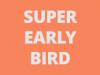 Super Early Bird Entry will close at midnight tonight, 31st December, 2018